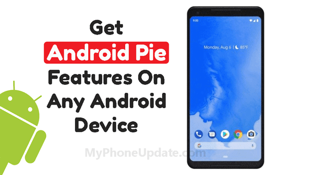 Get All Features Of Android 9 Pie On Any Android Device