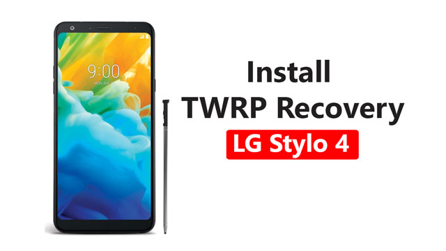 Install TWRP Recovery On LG Stylo 4