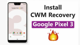 How To Install CWM Recovery On Google Pixel 3
