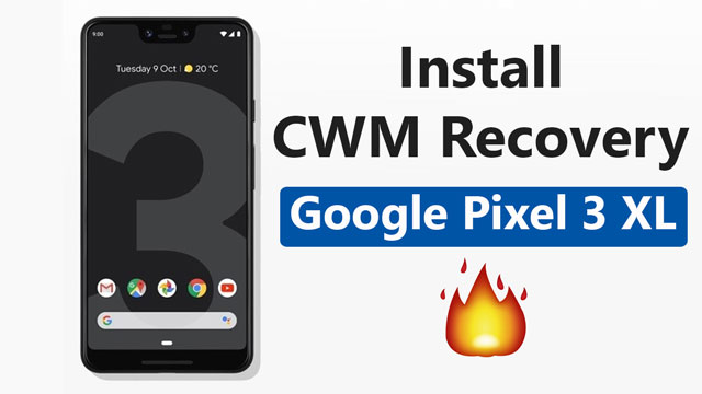 Install CWM Recovery On Google Pixel 3 XL