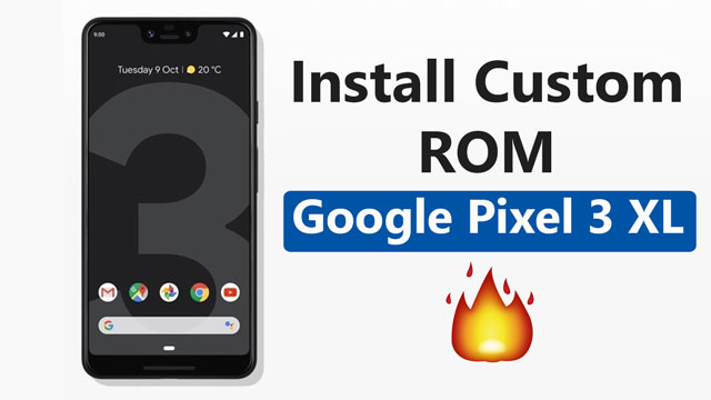 Install Custom ROM On Pixel 3 XL