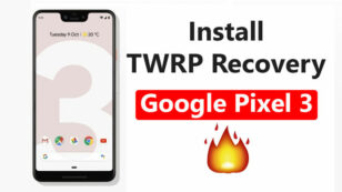 How To Install TWRP Recovery On Google Pixel 3