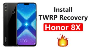 Install TWRP Recovery On Honor 8X