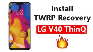 Install TWRP Recovery On LG V40 ThinQ