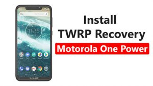 Install TWRP Recovery On Motorola One Power