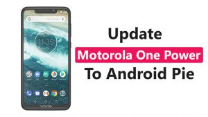 Update Motorola One Power To Android P