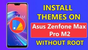 Install Themes On Asus Zenfone Max Pro M2 Without Root
