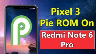 Install Google Pixel 3 Android Pie ROM On Redmi Note 6 Pro [With GCam Night Sight Mode]