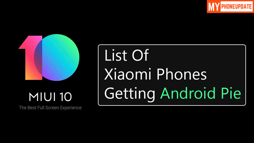 List Of Xiaomi Phone Getting MIUI 10 Android Pie Update