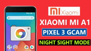 Xiaomi Mi A1 Pixel 3 GCam With Night Sight Mode