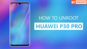 How To Unroot Huawei P30 Pro