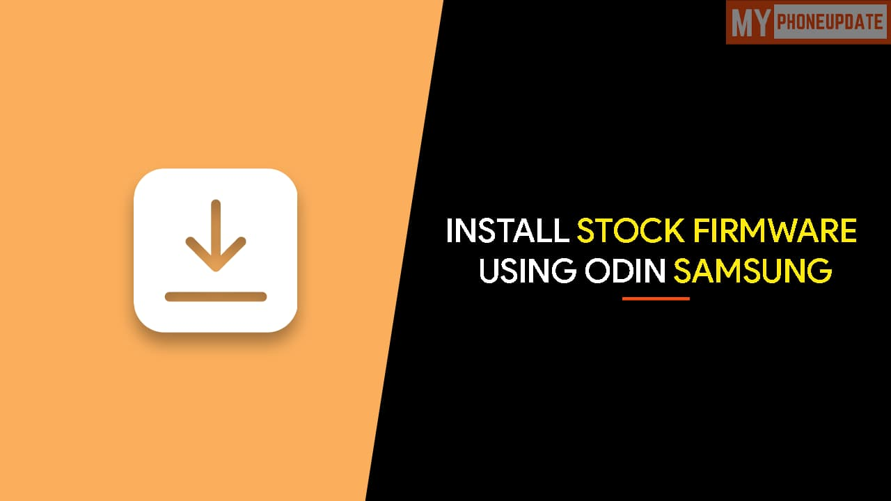 Install Stock Firmware on Samsung Devices